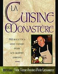 LA CUISINE DU MONASTERE. 150 recettes sans viande pour les quatre saisons