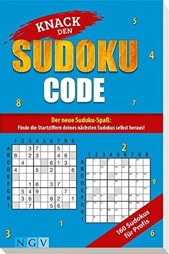 Knack den Sudoku-Code - Für Profis: Der neue Sudoku-Spaß: Finde alle Startziffern deines nächsten Sudokus selbst heraus!