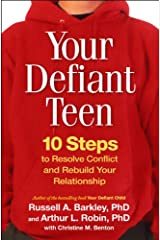 Your Defiant Teen, First Edition: 10 Steps to Resolve Conflict and Rebuild Your Relationship Hardcover