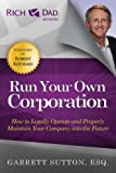 img - for Run Your Own Corporation: How to Legally Operate and Properly Maintain Your Company Into the Future (The Rich Dad Advisor Series) book / textbook / text book