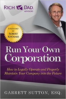 Run Your Own Corporation: How to Legally Operate and Properly Maintain Your Company Into the Future (The Rich Dad Advisor Series)