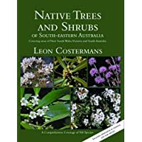 Native Trees And Shrubs South: A Comprehensive Coverage of 900 Species. Covering areas of New South Wales, Victoria and South Australia