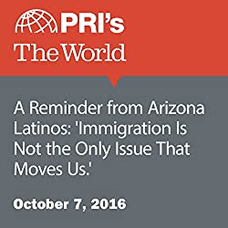 A Reminder from Arizona Latinos: 'Immigration Is Not the Only Issue That Moves Us.'
