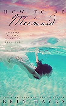 How to be a Mermaid (The Cotton Candy Quintet Book 1) by [Hayes, Erin]