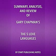 Summary, Analysis, and Review of Gary Chapman's The 5 Love Languages: The Secret to Love that Lasts | Livre audio Auteur(s) :  Start Publishing Notes Narrateur(s) : Michael Gilboe