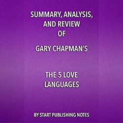 Summary, Analysis, and Review of Gary Chapman's The 5 Love Languages: The Secret to Love that Lasts