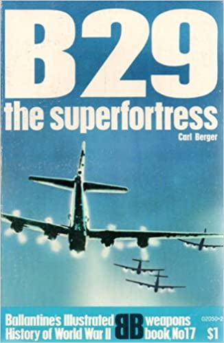 newest dbd2e fc9d5 B29  The Superfortress  Ballintine s Illustrated History of World War II,  Weapons Book No. 17  Paperback – 1970