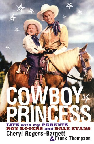 Download Cowboy Princess: Life with My Parents Roy Rogers and Dale Evans PDF
