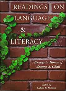 chall essay honor in jeanne language literacy reading s This collection of essays offers a new approach to strengthening the development of students' civic identity through the teaching of reading, writing, speech, and literature a foreword by richard l larson and an introduction by sandra stotsky are followed by the following essays: (1) the decline .