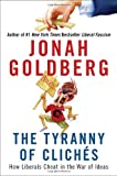 The Tyranny of Clichés, Jonah Goldberg, 1595230866