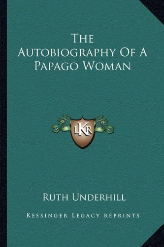 The Autobiography Of A Papago Woman