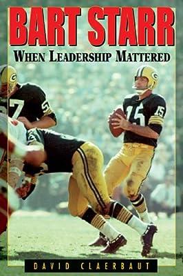 Bart Starr: When Leadership Mattered