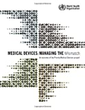 Medical Devices: Managing the Mismatch, World Health Organization Staff, 9241564040