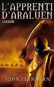 L'Apprenti d'Araluen, tome 7 : La rançon par Flanagan