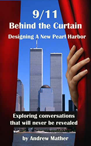 9/11 Behind The Curtain: Designing a New Pearl Harbor: Exploring conversations that will never be revealed