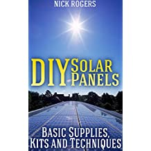 DIY Solar Panels: Basic Supplies, Kits and Techniques