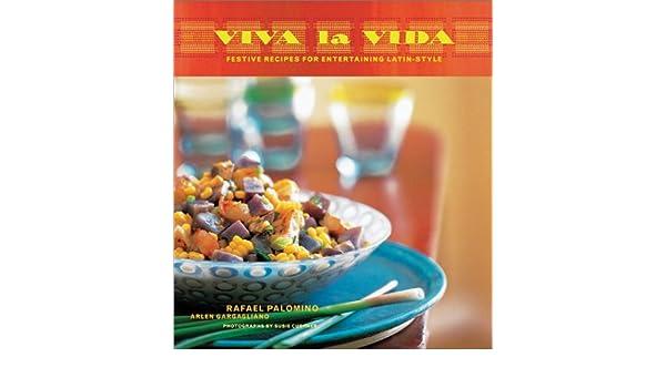 Viva La Vida: Recipes for Fabulous Fiestas: Amazon.es: Rafael Palomino, Arlen Gargagliano, Susie Cushner: Libros en idiomas extranjeros