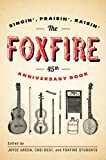 The Foxfire 45th Anniversary Book: Singin', Praisin', Raisin' (Foxfire Series)