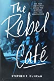 "Stephen R. Duncan, ""The Rebel Café: Sex, Race, and Politics in Cold War America's Nightclub Underground"" (Johns Hopkins UP, 2018)"
