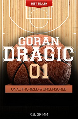Goran Dragic - Basketball Unauthorized & Uncensored (All Ages Deluxe Edition with Videos)