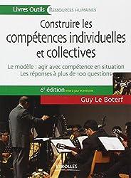Construire les compétences individuelles et collectives : Le modèle : agir avec compétence en situation , les réponses à plus de 100 questions