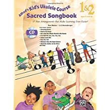 Alfred's Kid's Ukulele Course Sacred Songbook 1 and 2: 17 Fun Arrangements That Make Learning Even Easier!, Book and Cd: 17 Fun Arrangements That Make Learning Even Easier!, Book