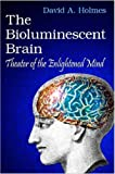 img - for The Bioluminescent Brain: Theater of the Enlightened Mind book / textbook / text book