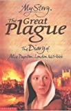 The Great Plague: The Diary of Alice Paynton, London 1665 - 1666 (My Story)