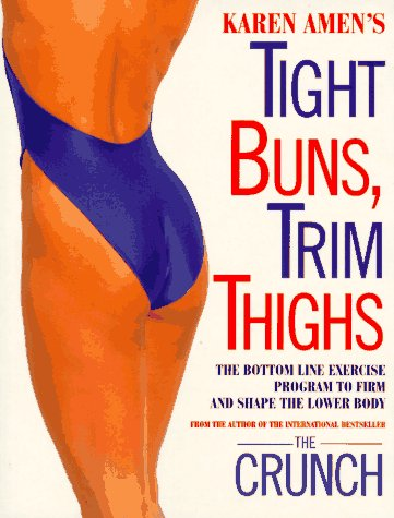 Tight Buns, Trim Thighs: The Bottom-Line Exercise Program to Firm and Shape the Lower Body
