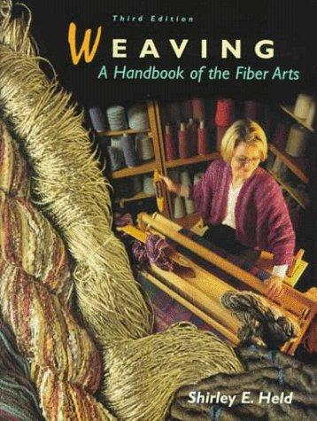 Weaving: A Handbook of the Fiber Arts