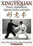 Xingyiquan: Theory, Applications, Fighting Tactics and Spirit