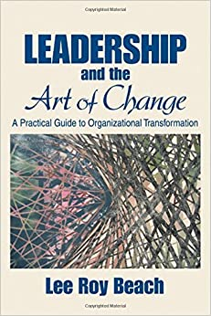 Book Leadership and the Art of Change: A Practical Guide to Organizational Transformation by Lee Roy Beach (2005-05-26)