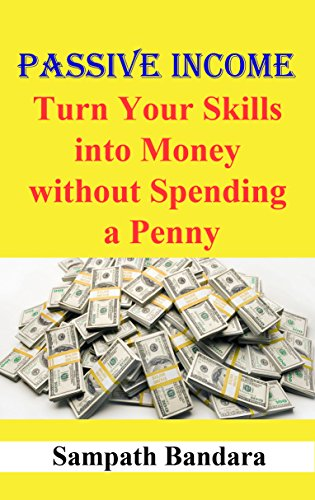 Passive Income: Turn Your Skills into Money without Spending a Penny