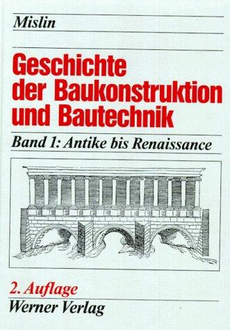 Geschichte der Baukonstruktion und Bautechnik, 2 Bde, Bd.1, Antike bis Renaissance