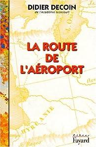 La Route de l'aéroport par Didier Decoin