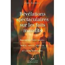 Révélations spectaculaires sur les faits maudits: Rencontres spectrales : ovnis, anges, esprits et extraterrestres (Essai)