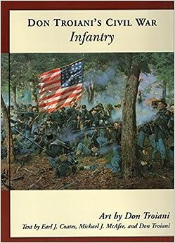Don Troiani's Civil War Infantry (Don Troiani's Civil War Series) by Earl J. Coates (2006-05-04)