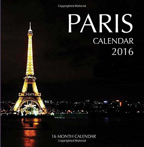 Paris Calendar 2016: 16 Month Calendar