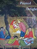Painted Delight : Indian Paintings from Philadelphia Collections, Kramrisch, Stella, 0876330642
