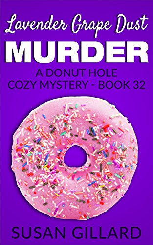 Lavender Grape Dust Murder: A Donut Hole Cozy - Book 32 (A Donut Hole Cozy Mystery)
