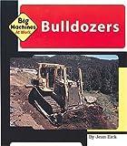 Bulldozers (Machines at Work; Big Machines)