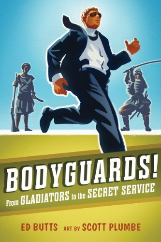 Bodyguards!: From Gladiators to the Secret Service [Paperback] [2012] (Author) Ed Butts, Scott Plumbe PDF