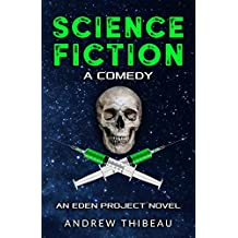 Science Fiction: A Comedy: An Eden Project Novel (The Eden Project Book 1)