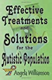 Effective Treatments and Solutions for the Autistic Population, Angela Williamson, 0983543100