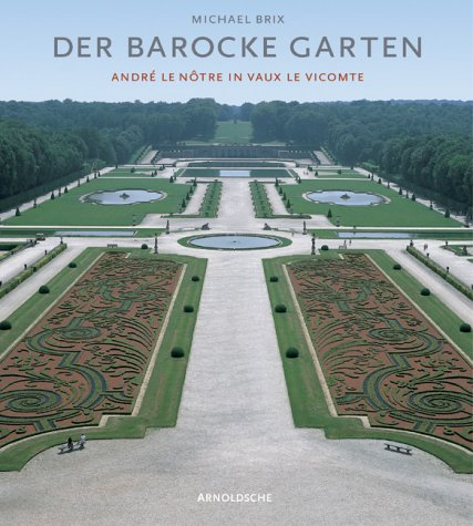 Der barocke Garten. Magie und Ursprung. André Le Notre in Vaux le Vicomte