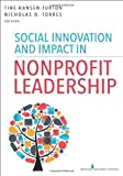 img - for Social Innovation and Impact in Nonprofit Leadership 1st edition by Hansen-Turton MGA JD FCPP FAAN, Tine, Torres MEd, Nichola (2014) Paperback book / textbook / text book