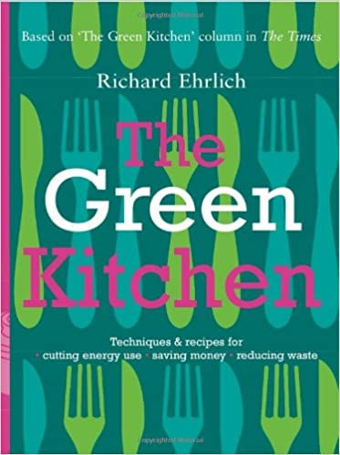 The Green Kitchen: Techniques and Recipes for Cutting Energy Use ...