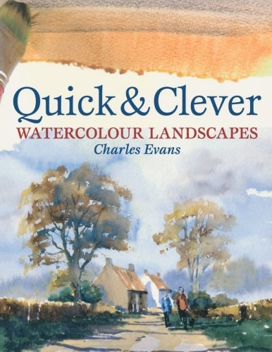Quick And Clever Watercolor Landscapes: Watercolour (Clever Art)