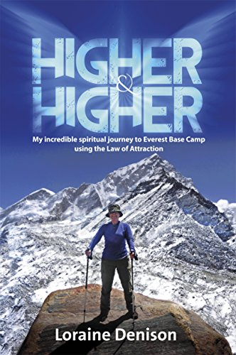 Higher & Higher: My incredible journey to Everest Base Camp using the Law of Attraction