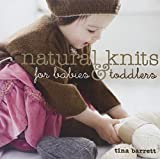 Natural Knits for Babies and Toddlers, Tina Barrett, 1861085591